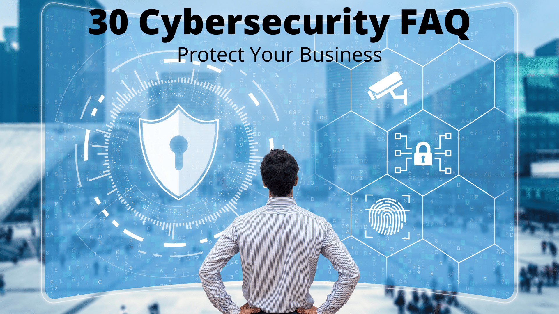 30 Cybersecurity FAQ. Protect Your Business.